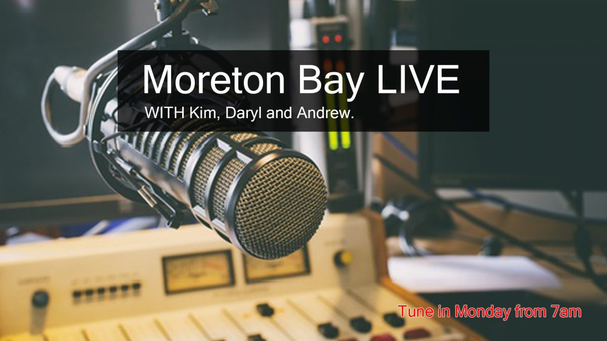 Moreton Bay LIVE WITH Kim, Daryl and Andrew.
